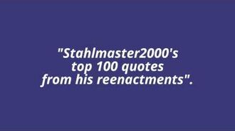 """Stahlmaster2000's top 100 quotes from his reenactments"" trailer"