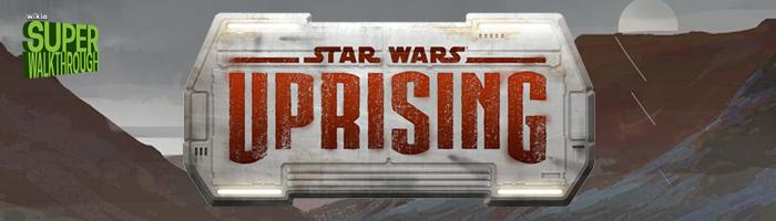 Star Wars Uprising Super Walkthrough Header