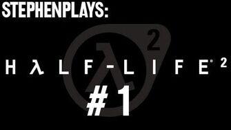 Stephen Plays Half-Life 2 - Ep
