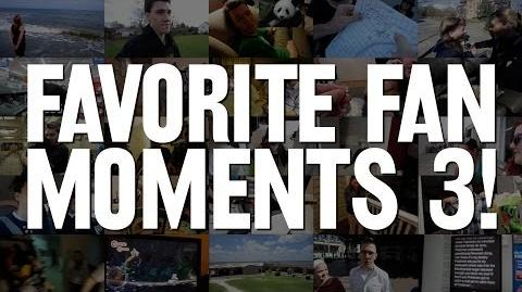 Favorite Fan Moments 3! (Day 1500 Bonus!)