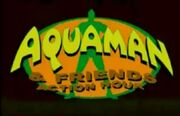The Aquaman and Friends Action Hour
