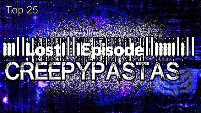 File:Top 25 Lost Episode Creepypastas.jpg