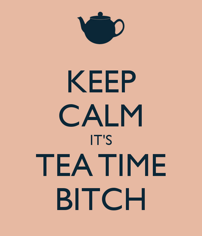 File:Keep-calm-it-s-tea-time-bitch.png