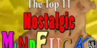 Top 11 Nostalgic Mindfucks