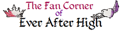 The Fan Corner of Ever After High