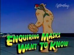 Enquiringmaskswanttoknow