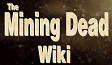 The Mining Dead Wikia