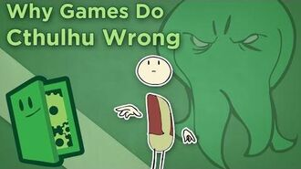 Extra Credits - Why Games Do Cthulhu Wrong