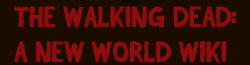 The Walking Dead: A New World Wikia