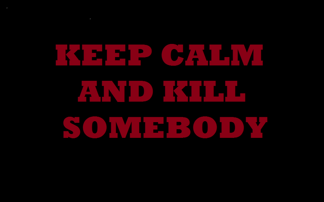 File:Keep calm and kill somebody.png