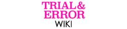 Trial & Error Wiki