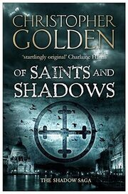 Of Saints and Shadows (Shadow Saga -1) by Christopher Golden-2010