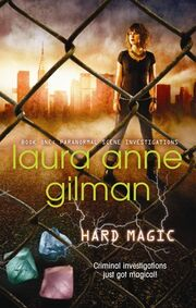 Hard Magic (Paranormal Scene Investigations -1) by Laura Anne Gilman