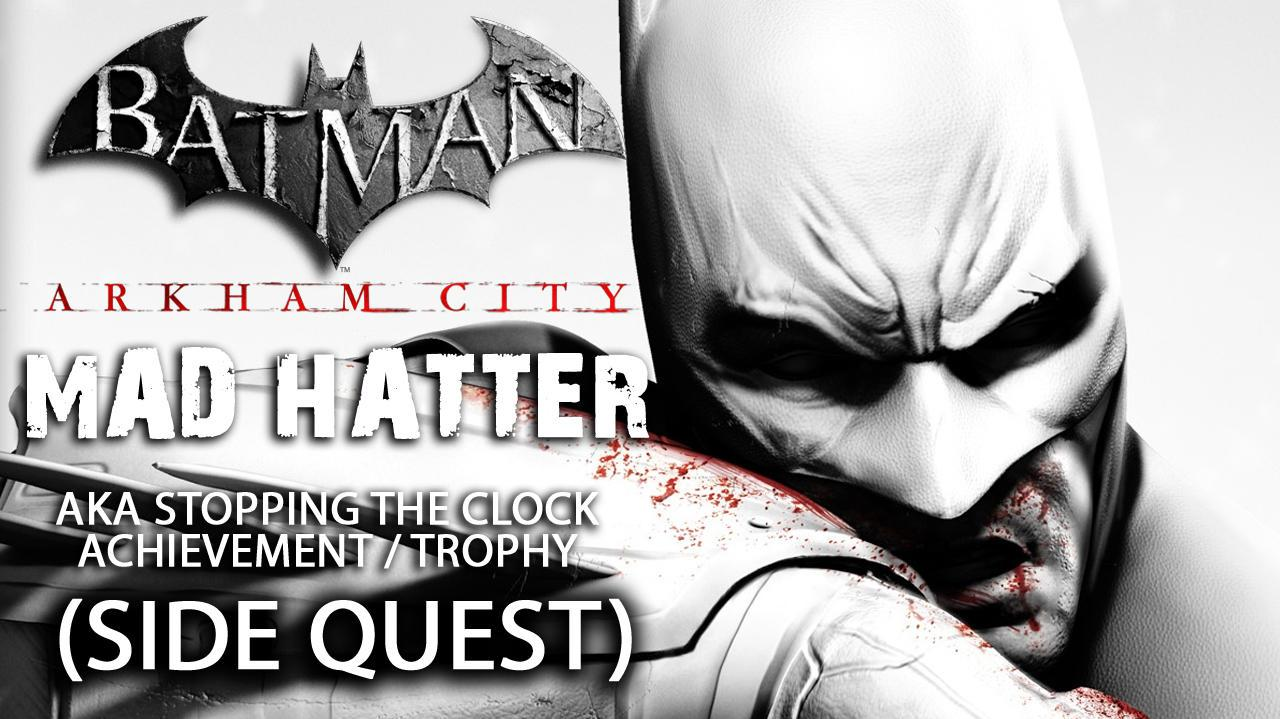 Batman Arkham City - Mad Hatter Side Quest Stopping The Clock Achievement