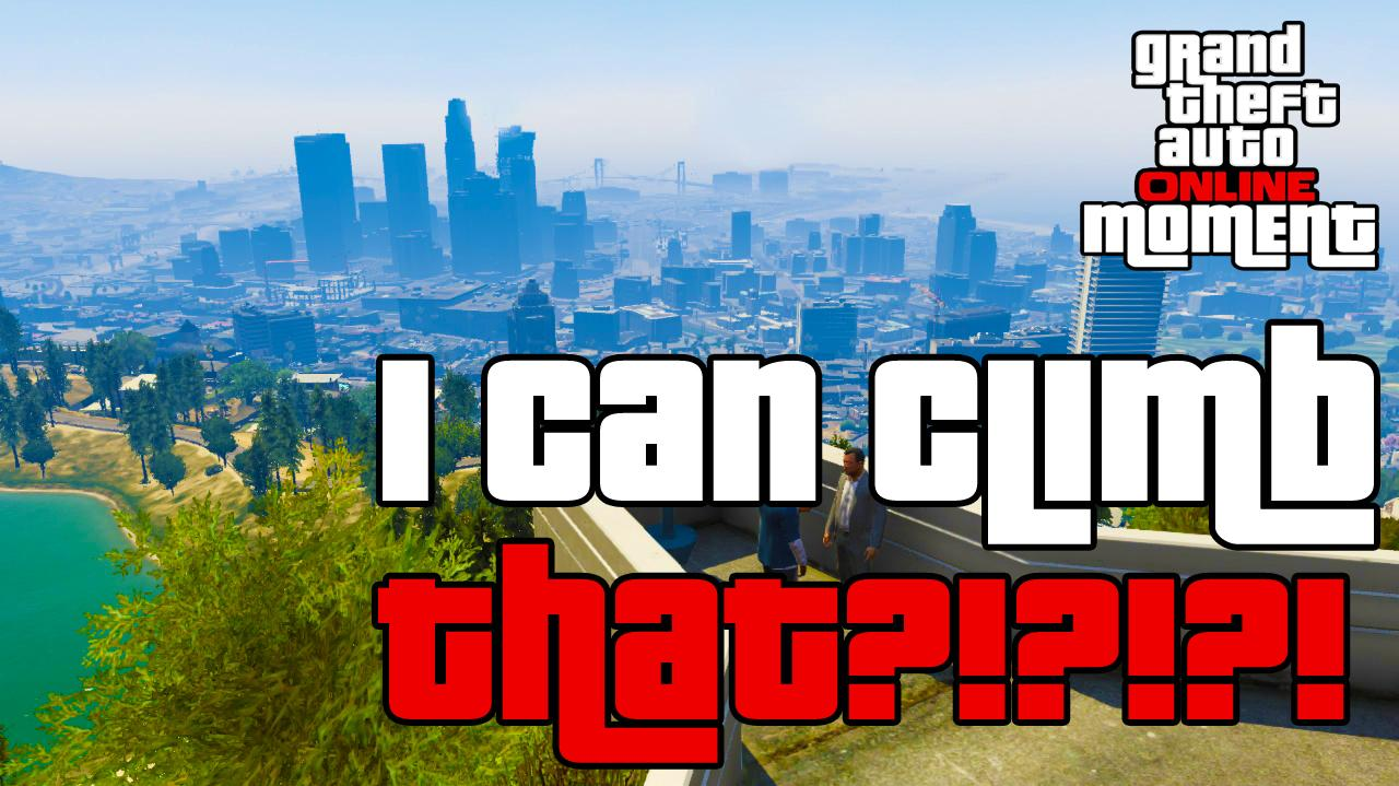I Can Climb That?!?! - GTA Online