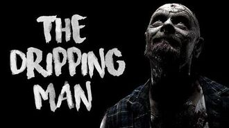 """The Dripping Man"" Creepypasta"