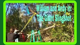 William and Andy in- The Giant Slingshot