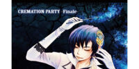CREMATION PARTY -Finale-