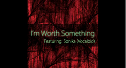 I'm worth something ft Sonika