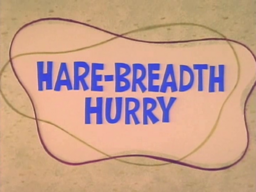Hare-Breadth Hurry Title Card