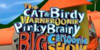 The Cat & Birdy Warnernoonie Pinky Brainy Big Cartoonie Show
