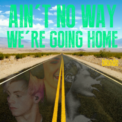 Ain't No Way We're Going Home