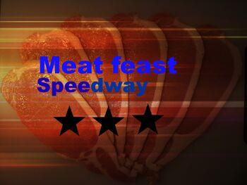 Meat feast speedway
