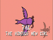 Tak, The Hideous New Girl (Title Card)